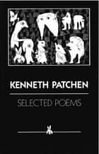 Selected Poems ebook by Kenneth Patchen
