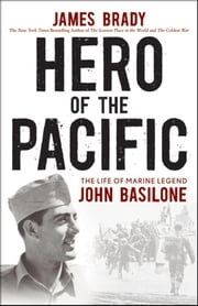 Hero of the Pacific: The Life of Marine Legend John Basilone ebook by Brady, James
