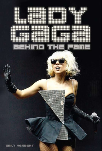 Lady Gaga: Behind the Fame ebook by Emily Herbert