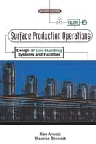 Surface Production Operations, Volume 2: ebook by Ken Arnold,Maurice Stewart
