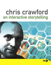 Chris Crawford on Interactive Storytelling ebook by Crawford, Chris