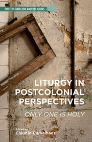 Liturgy in Postcolonial Perspectives - Only One Is Holy ebook by Cláudio Carvalhaes