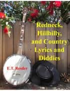 Redneck, Hillbilly and Country Lyrics and Diddies ebook by ET Resder