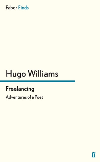 Freelancing - Adventures of a Poet ebook by Hugo Williams