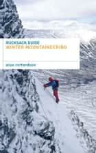 Rucksack Guide - Winter Mountaineering ebook by Alun Richardson