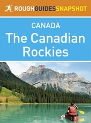 The Canadian Rockies Rough Guides Snapshot Canada (includes Banff, Jasper, Mount Robson, Yoho, Kootenay and Waterton Lakes national parks, plus Columbia Valley, Kananaskis Country and the Icefields Parkway) ebook by Rough Guides