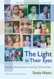 The Light in Their Eyes - Creating Multicultural Learning Communities, Tenth Anniversary Edition ebook by Sonia Nieto