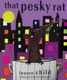 That Pesky Rat ebook by Lauren Child
