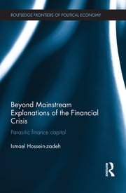 Beyond Mainstream Explanations of the Financial Crisis - Parasitic Finance Capital ebook by Ismael Hossein-zadeh