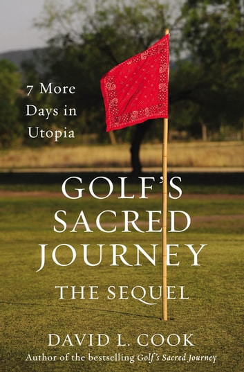 Golf's Sacred Journey, the Sequel - 7 More Days in Utopia ebook by David L. Cook