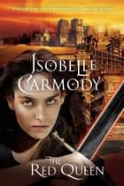 The Red Queen: The Obernewtyn Chronicles Volume 7 - The Obernewtyn Chronicles Book 7 ebook by Isobelle Carmody