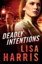Deadly Intentions ebook by Lisa Harris
