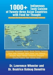 1000+ Indigenous Tasty Cusine of 23 Asian Countries-Comes with Food for Thought ebook by Dr. Lawrence Wheeler and Dr. Beatrice Batnag Donofrio