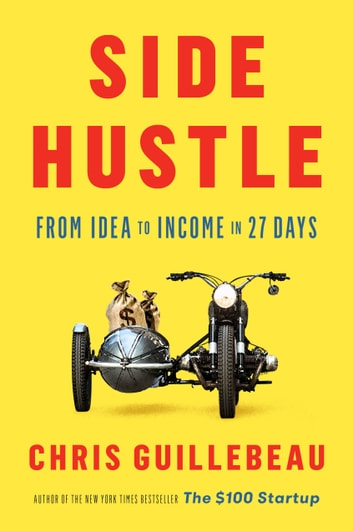 Side Hustle - From Idea to Income in 27 Days ebook by Chris Guillebeau