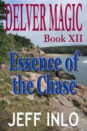 Delver Magic Book XII: Essence of the Chase ebook by Jeff Inlo