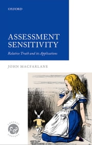 Assessment Sensitivity: Relative Truth and its Applications ebook by John MacFarlane