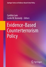 Evidence-Based Counterterrorism Policy ebook by Cynthia Lum,Leslie W. Kennedy
