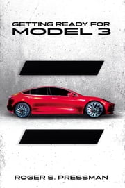 Getting Ready for Model 3 - A Guide for Future Tesla Model 3 Owners ebook by Roger Pressman