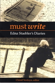 Must Write - Edna Staebler's Diaries ebook by Christl Verduyn,Edna Staebler