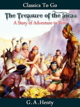 The Treasure of the Incas - Revised Edition of Original Version ebook by G. A. Henty