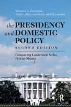 Presidency and Domestic Policy ebook by Michael A. Genovese,Todd L. Belt,William W. Lammers
