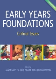 Early Years Foundations: Critical Issues ebook by Janet Moyles,Jan Georgeson,Jane Payler