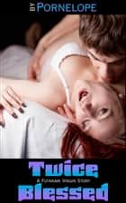 Twice Blessed: A Futanari Virgin Story ebook by Pornelope