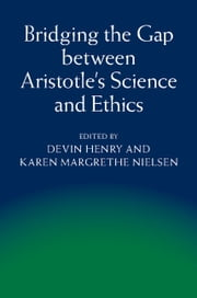 Bridging the Gap between Aristotle's Science and Ethics ebook by Devin Henry,Karen Margrethe Nielsen