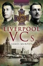 Liverpool VCs ebook by James Murphy