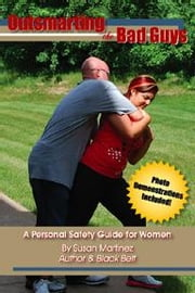 Outsmarting the Bad Guys: A Personal Safety Guide for Women ebook by Martinez, Susan
