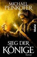 Sieg der Könige - Roman ebook by Michael Peinkofer
