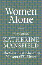 Women Alone - Mansfield Selections ebook by Katherine Mansfield