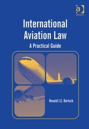 International Aviation Law - A Practical Guide ebook by Ronald I.C. Bartsch