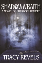Shadowwraith - A Novel of Sherlock Holmes ebook by Tracy Revels