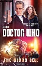 Doctor Who: The Blood Cell (12th Doctor novel) eBook by James Goss