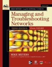 Mike Meyers' CompTIA Network+ Guide to Managing and Troubleshooting Networks, 3rd Edition (Exam N10-005) ebook by Michael Meyers