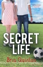 Secret Life ebook by Bria Quinlan