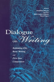 Dialogue on Writing - Rethinking Esl, Basic Writing, and First-year Composition ebook by Geraldine DeLuca,Len Fox,Mark -Ameen Johnson,Myra Kogen,Geri DeLuca