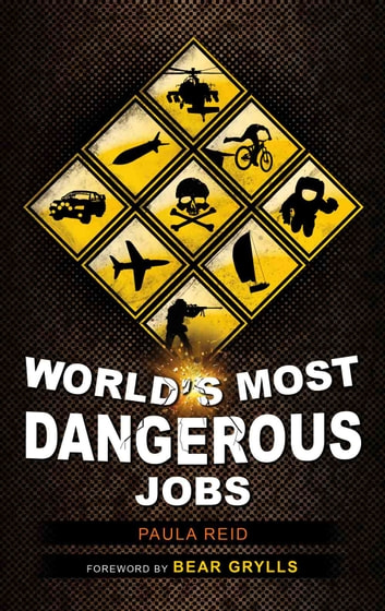 World's Most Dangerous Jobs ebook by Paula Reid,Bear Grylls