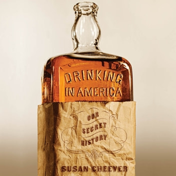 Drinking in America - Our Secret History audiobook by Susan Cheever