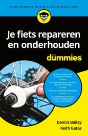Je fiets repareren en onderhouden voor dummies ebook by Dennis Bailey, Keith Gates, Richard Rasker