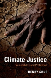 Climate Justice: Vulnerability and Protection ebook by Henry Shue