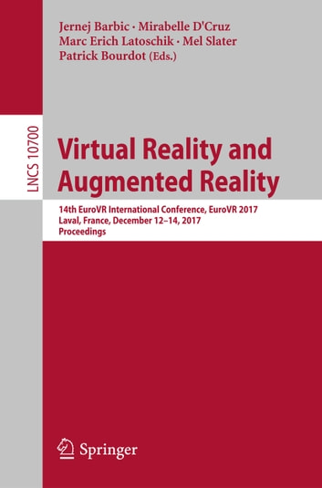 Virtual Reality and Augmented Reality - 14th EuroVR International Conference, EuroVR 2017, Laval, France, December 12–14, 2017, Proceedings ebook by