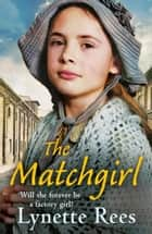 The Matchgirl - Will this factory girl have her happy ending? ebook by Lynette Rees