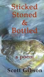 Sticked, Stoned & Bottled ebook by Scott Gibson