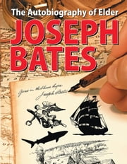 The Autobiography of Elder Joseph Bates ebook by Joseph Bates
