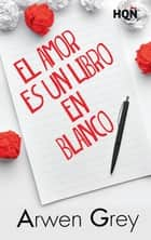 El amor es un libro en blanco ebook by Arwen Grey
