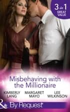 Misbehaving with the Millionaire: The Millionaire's Misbehaving Mistress (Kept for His Pleasure, Book 9) / Married Again to the Millionaire / Captive in the Millionaire's Castle (Dark Nights With a Billionaire, Book 2) (Mills & Boon By Request) ekitaplar by Kimberly Lang, Margaret Mayo, Lee Wilkinson