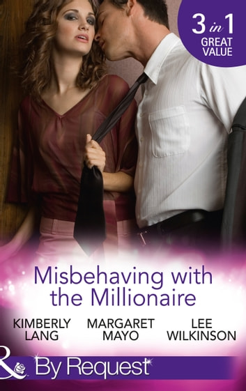 Misbehaving with the Millionaire: The Millionaire's Misbehaving Mistress (Kept for His Pleasure, Book 9) / Married Again to the Millionaire / Captive in the Millionaire's Castle (Dark Nights With a Billionaire, Book 2) (Mills & Boon By Request) ebook by Kimberly Lang,Margaret Mayo,Lee Wilkinson