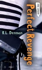 Perfect Revenge ebook by K. L. Denman